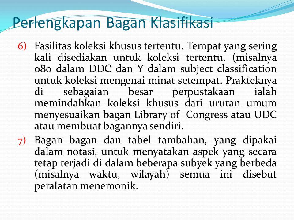 Perlengkapan Bagan Klasifikasi 6) Fasilitas koleksi khusus tertentu.