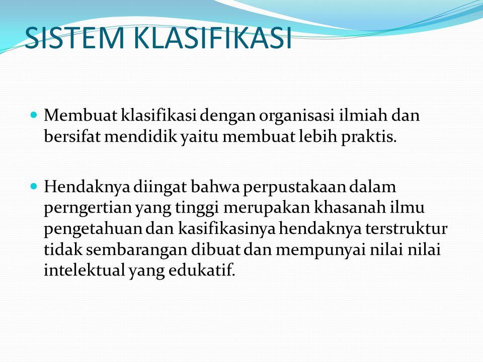SISTEM KLASIFIKASI Membuat klasifikasi dengan organisasi ilmiah dan bersifat mendidik yaitu membuat lebih praktis.