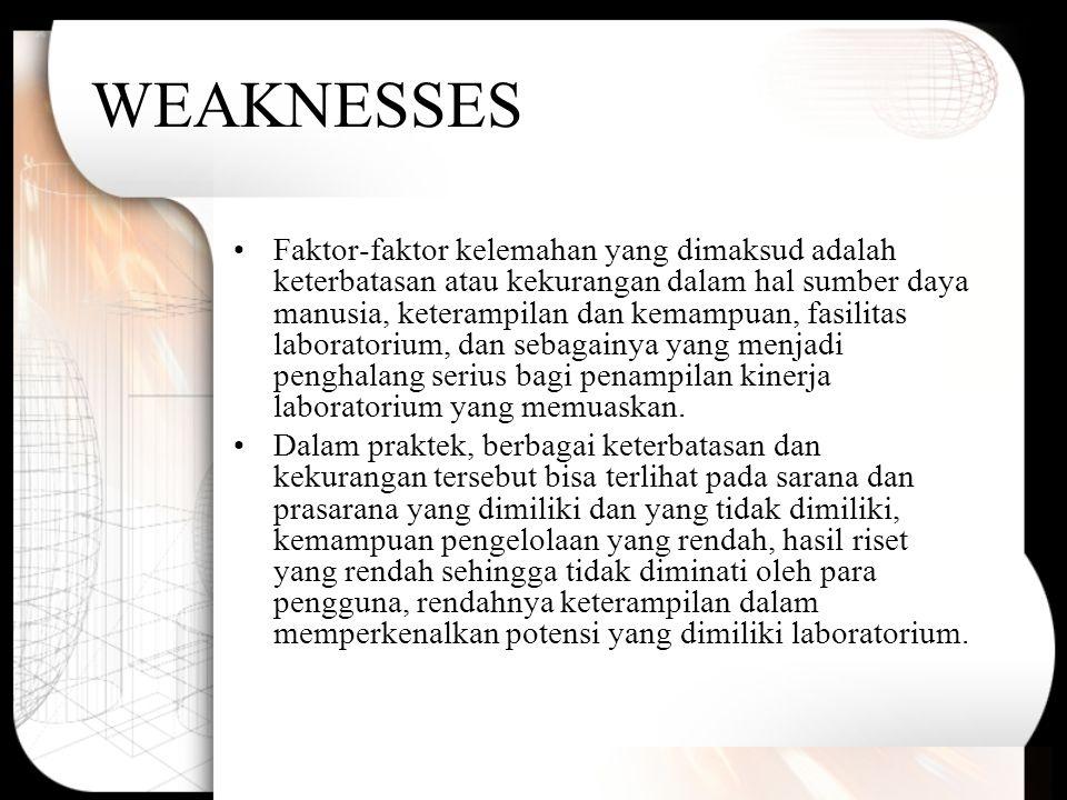 WEAKNESSES Faktor-faktor kelemahan yang dimaksud adalah keterbatasan atau kekurangan dalam hal sumber daya manusia, keterampilan dan kemampuan, fasili