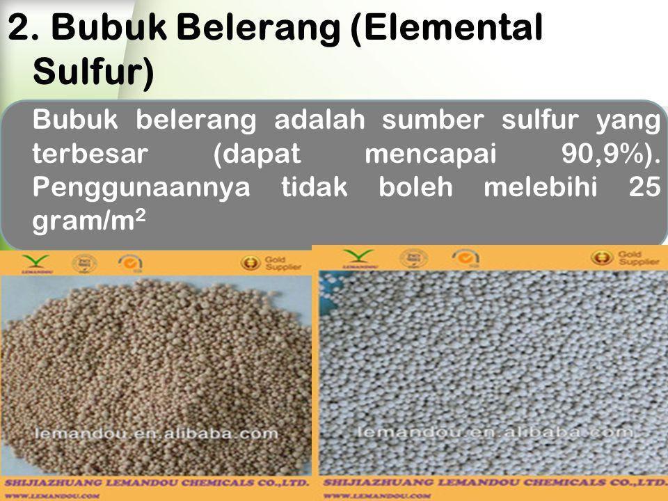 2. Bubuk Belerang (Elemental Sulfur) Bubuk belerang adalah sumber sulfur yang terbesar (dapat mencapai 90,9%). Penggunaannya tidak boleh melebihi 25 g