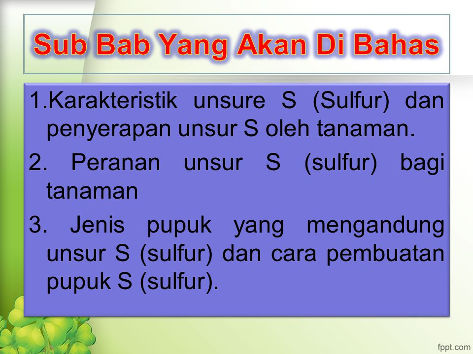 1.Karakteristik unsure S (Sulfur) dan penyerapan unsur S oleh tanaman.