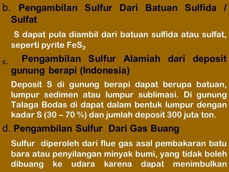 b. Pengambilan Sulfur Dari Batuan Sulfida / Sulfat S dapat pula diambil dari batuan sulfida atau sulfat, seperti pyrite FeS 2 c. Pengambilan Sulfur Al