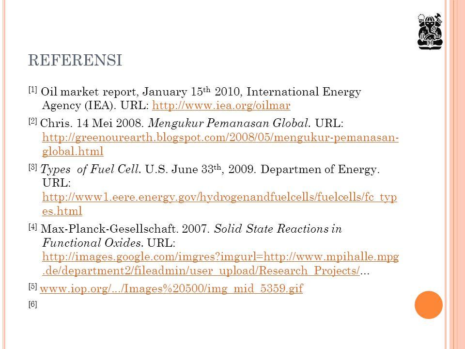 REFERENSI [1] Oil market report, January 15 th 2010, International Energy Agency (IEA). URL: http://www.iea.org/oilmarhttp://www.iea.org/oilmar [2] Ch
