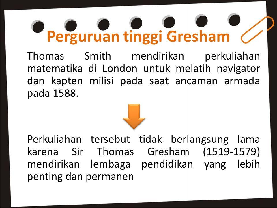 Perguruan tinggi Gresham Thomas Smith mendirikan perkuliahan matematika di London untuk melatih navigator dan kapten milisi pada saat ancaman armada pada 1588.