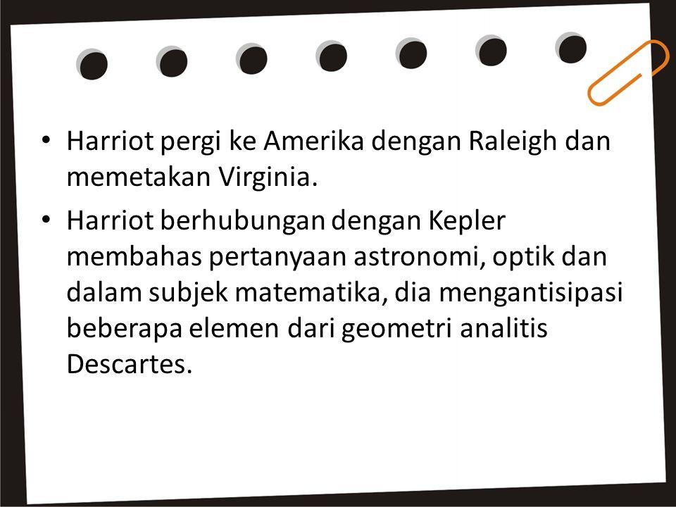 Harriot pergi ke Amerika dengan Raleigh dan memetakan Virginia.