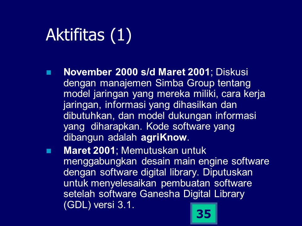 35 Aktifitas (1) November 2000 s/d Maret 2001; Diskusi dengan manajemen Simba Group tentang model jaringan yang mereka miliki, cara kerja jaringan, in