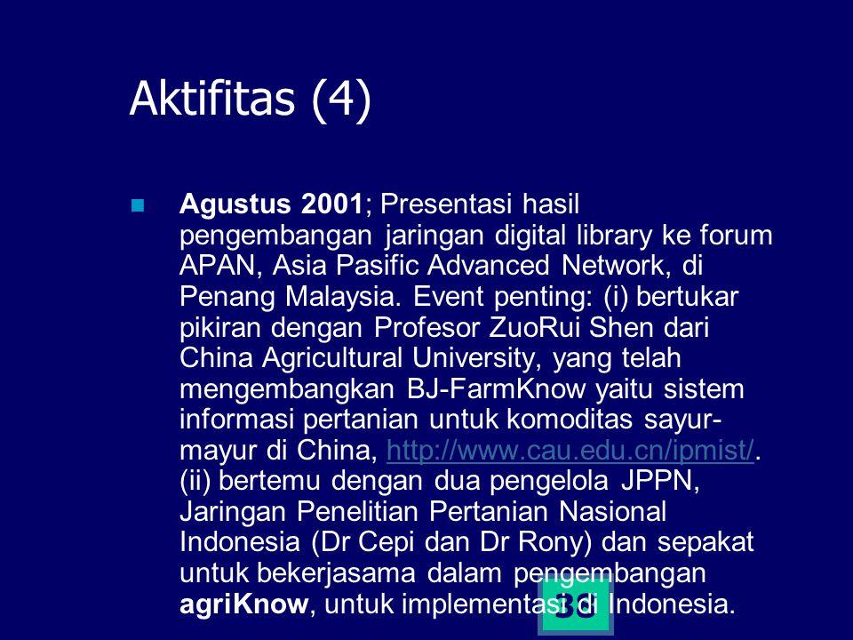 38 Aktifitas (4) Agustus 2001; Presentasi hasil pengembangan jaringan digital library ke forum APAN, Asia Pasific Advanced Network, di Penang Malaysia