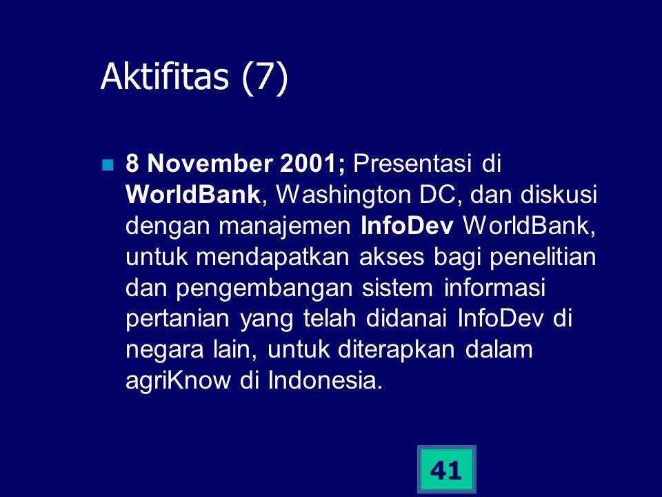 41 Aktifitas (7) 8 November 2001; Presentasi di WorldBank, Washington DC, dan diskusi dengan manajemen InfoDev WorldBank, untuk mendapatkan akses bagi