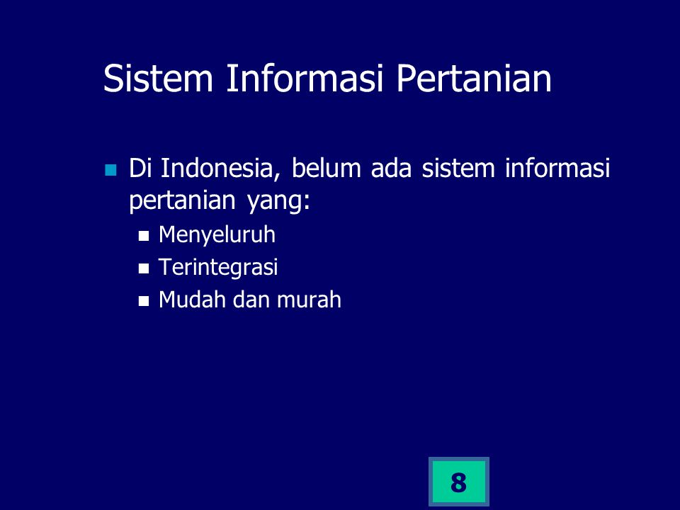 8 Sistem Informasi Pertanian Di Indonesia, belum ada sistem informasi pertanian yang: Menyeluruh Terintegrasi Mudah dan murah