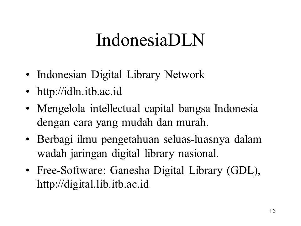 12 IndonesiaDLN Indonesian Digital Library Network http://idln.itb.ac.id Mengelola intellectual capital bangsa Indonesia dengan cara yang mudah dan murah.
