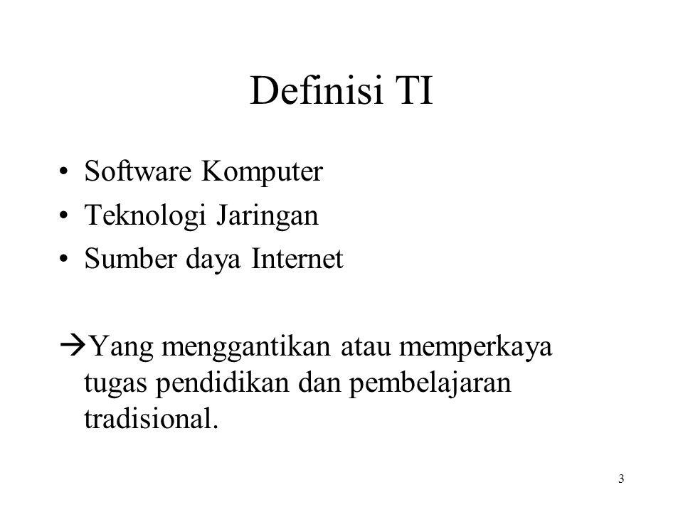 3 Definisi TI Software Komputer Teknologi Jaringan Sumber daya Internet  Yang menggantikan atau memperkaya tugas pendidikan dan pembelajaran tradisional.