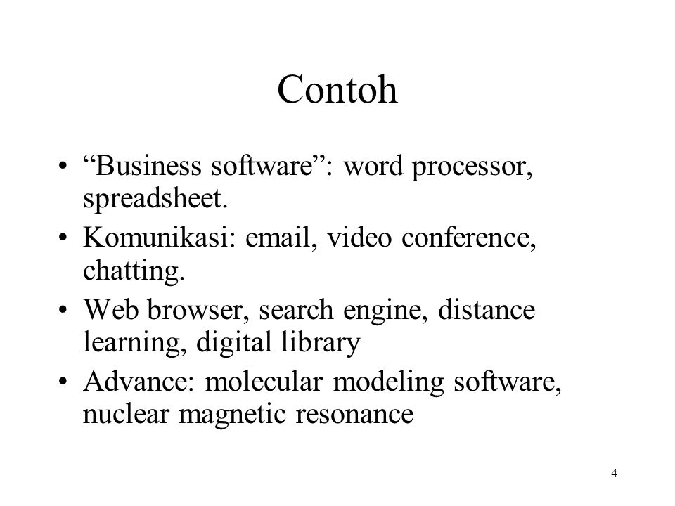 "4 Contoh ""Business software"": word processor, spreadsheet. Komunikasi: email, video conference, chatting. Web browser, search engine, distance learnin"