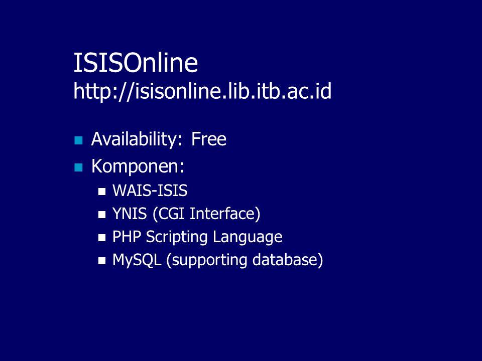 Rekomendasi Untuk ISIS Online Untuk kemudahan: OpenIsis + PHP (Free) WWWISIS (Not free) Untuk mendukung networking: WAIS-ISIS (IsisOnline)