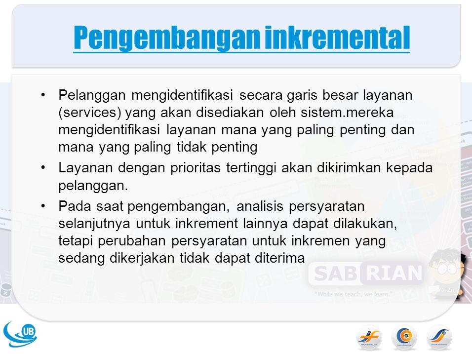 Pengembangan inkremental Pelanggan mengidentifikasi secara garis besar layanan (services) yang akan disediakan oleh sistem.mereka mengidentifikasi layanan mana yang paling penting dan mana yang paling tidak penting Layanan dengan prioritas tertinggi akan dikirimkan kepada pelanggan.