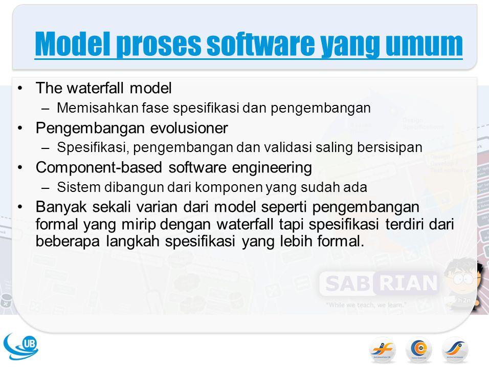 Model proses software yang umum The waterfall model –Memisahkan fase spesifikasi dan pengembangan Pengembangan evolusioner –Spesifikasi, pengembangan