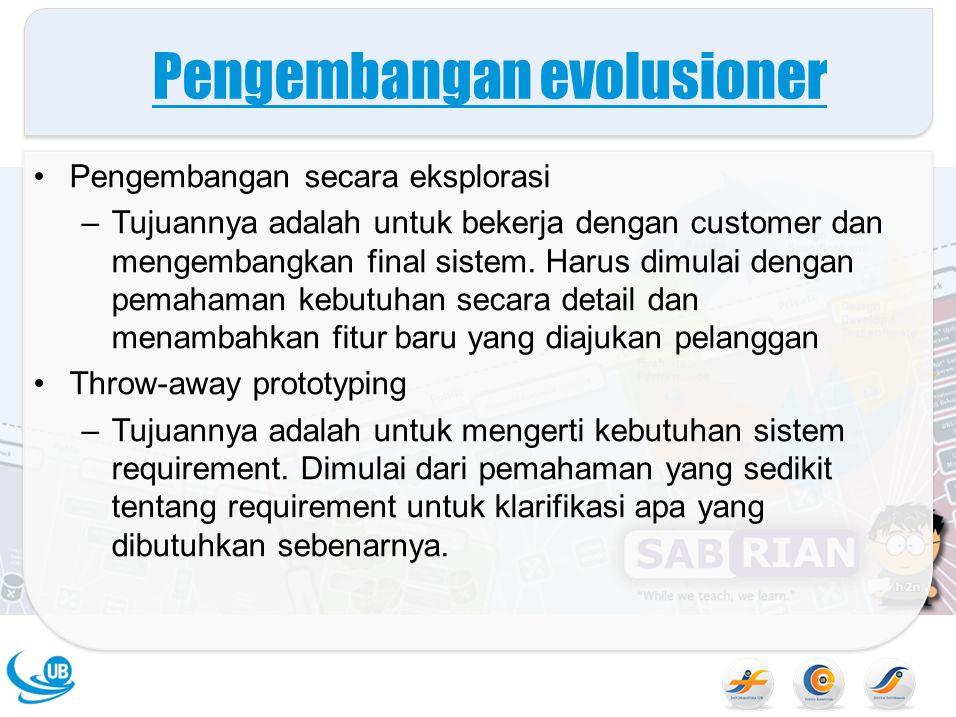 Pengembangan evolusioner Pengembangan secara eksplorasi –Tujuannya adalah untuk bekerja dengan customer dan mengembangkan final sistem. Harus dimulai