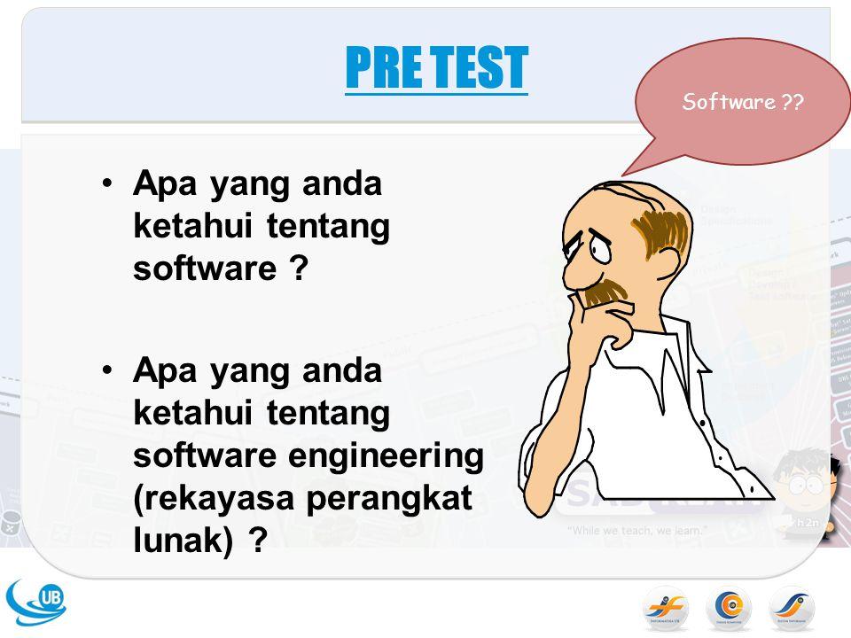 PRE TEST Apa yang anda ketahui tentang software ? Apa yang anda ketahui tentang software engineering (rekayasa perangkat lunak) ? Software ??