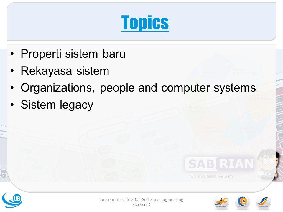 Topics Properti sistem baru Rekayasa sistem Organizations, people and computer systems Sistem legacy ian sommerville 2004 Software engineering chapter