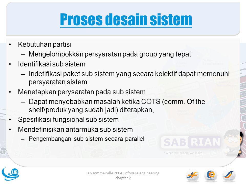 Proses desain sistem Kebutuhan partisi –Mengelompokkan persyaratan pada group yang tepat Identifikasi sub sistem –Indetifikasi paket sub sistem yang s