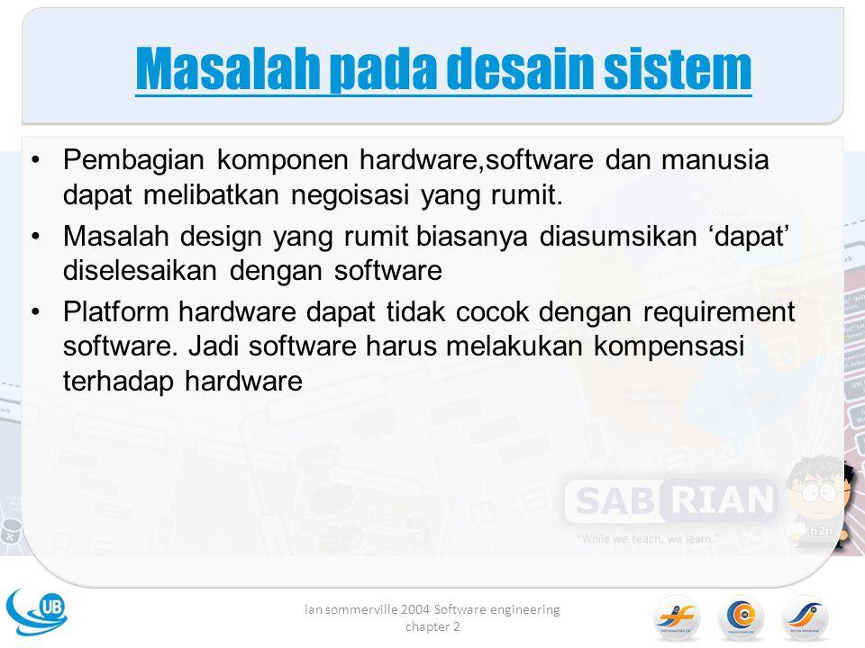Masalah pada desain sistem Pembagian komponen hardware,software dan manusia dapat melibatkan negoisasi yang rumit. Masalah design yang rumit biasanya