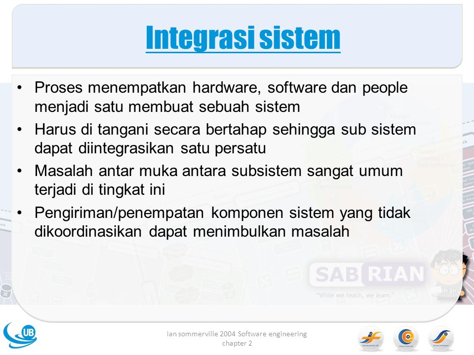 Proses menempatkan hardware, software dan people menjadi satu membuat sebuah sistem Harus di tangani secara bertahap sehingga sub sistem dapat diinteg