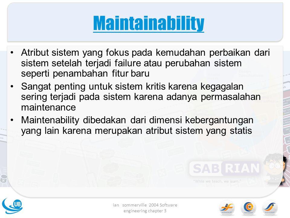 Maintainability Atribut sistem yang fokus pada kemudahan perbaikan dari sistem setelah terjadi failure atau perubahan sistem seperti penambahan fitur