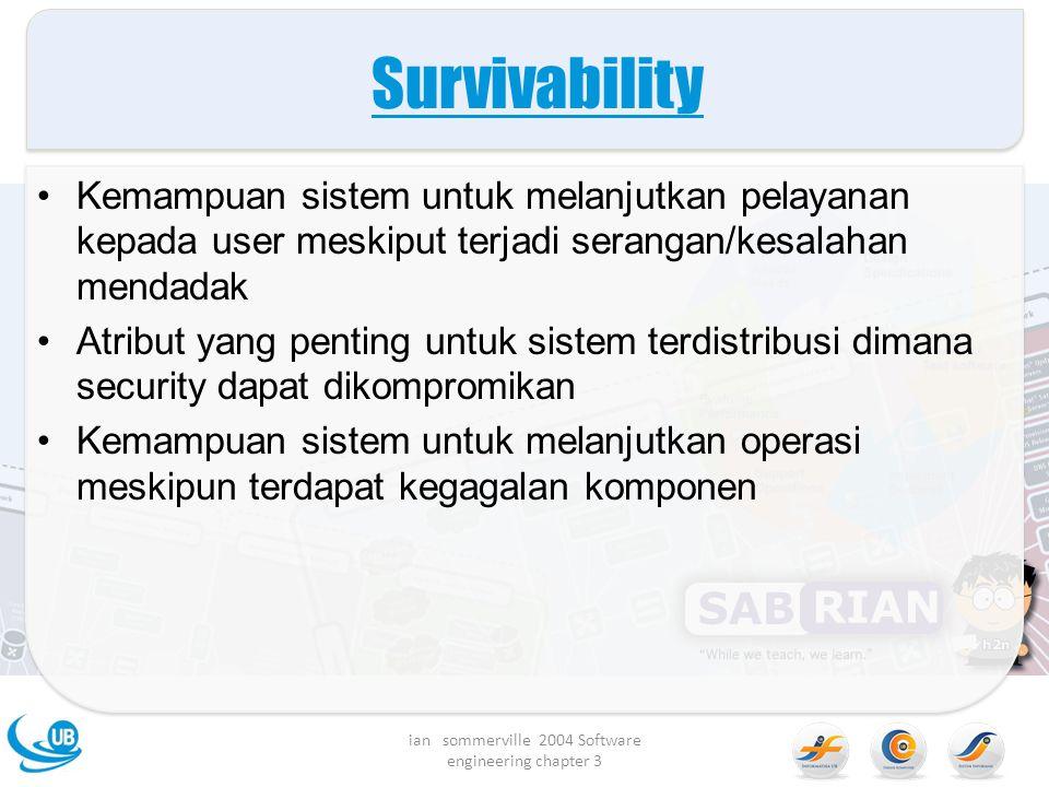 Survivability Kemampuan sistem untuk melanjutkan pelayanan kepada user meskiput terjadi serangan/kesalahan mendadak Atribut yang penting untuk sistem
