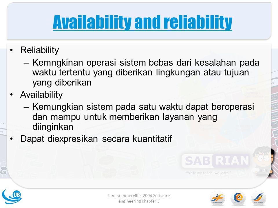 Availability and reliability Reliability –Kemngkinan operasi sistem bebas dari kesalahan pada waktu tertentu yang diberikan lingkungan atau tujuan yan