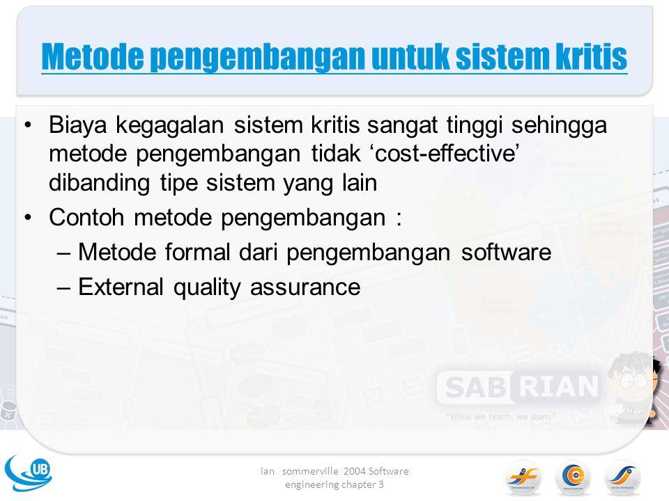Metode pengembangan untuk sistem kritis Biaya kegagalan sistem kritis sangat tinggi sehingga metode pengembangan tidak 'cost-effective' dibanding tipe
