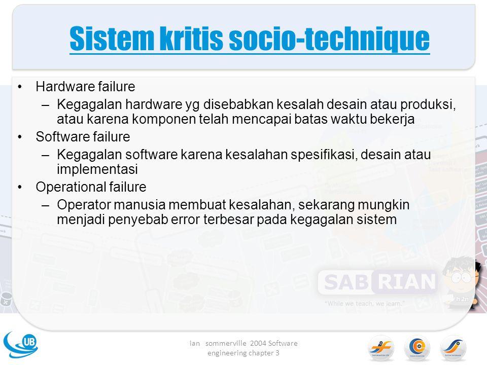 Sistem kritis socio-technique Hardware failure –Kegagalan hardware yg disebabkan kesalah desain atau produksi, atau karena komponen telah mencapai bat