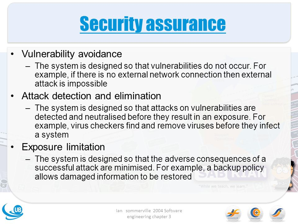 Security assurance Vulnerability avoidance –The system is designed so that vulnerabilities do not occur. For example, if there is no external network