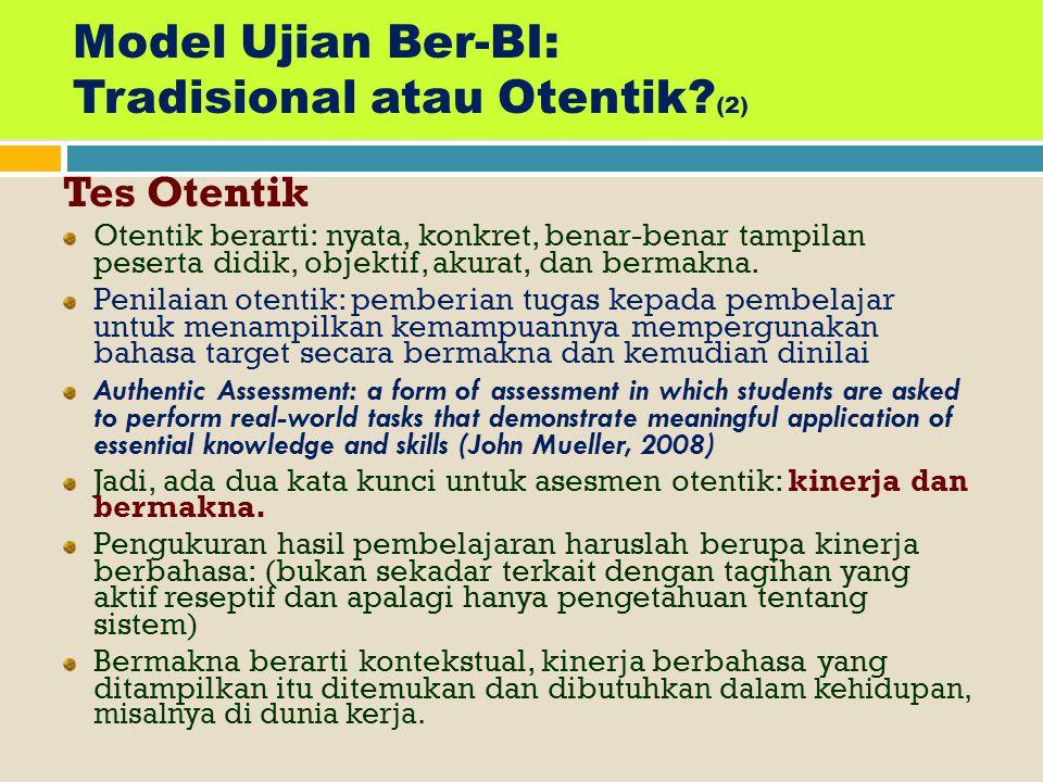 MODEL UJIAN BER-BI: TRADISIONAL ATAU OTENTIK? (1) Tes Tradisional Model soal ujian yang selama ini dipakai, maka disebut sebagai model/tes tradisional
