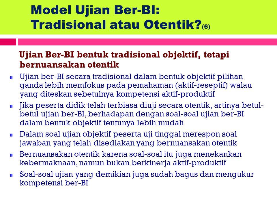 Model Ujian Ber-BI: Tradisional atau Otentik? (5) Ujian Ber-BI secara Otentik Ujian ber-BI secara otentik tepat diterapkan dalam penilaian proses kare