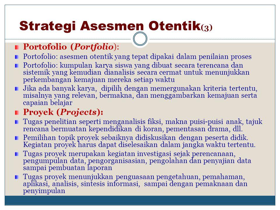 Strategi Asesmen Otentik (2) Pertanyaan Terbuka (Constructed-Response Items): Penilaian dengan memberikan pertanyaan/tugas yang harus dijawab atau dil