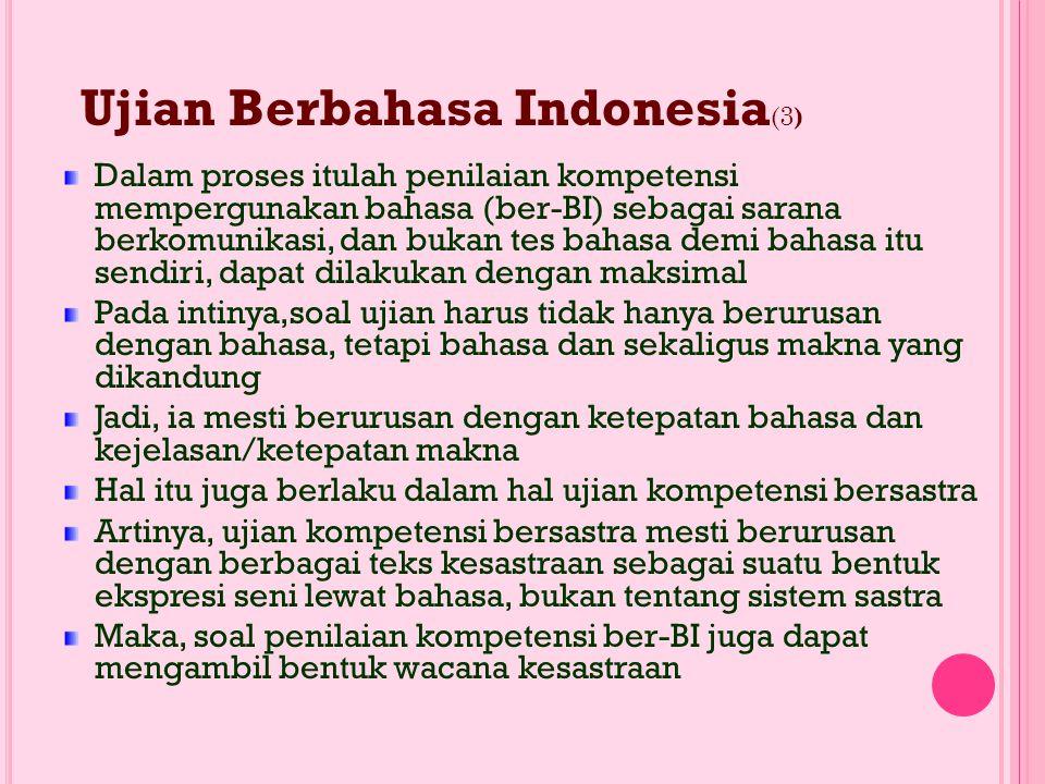 Ujian Berbahasa Indonesia (2) Jika pembelajaran BI ditekankan pada kompetensi berbahasa, penilaian harus juga berupa tagihan kompetensi ber-BI Model a