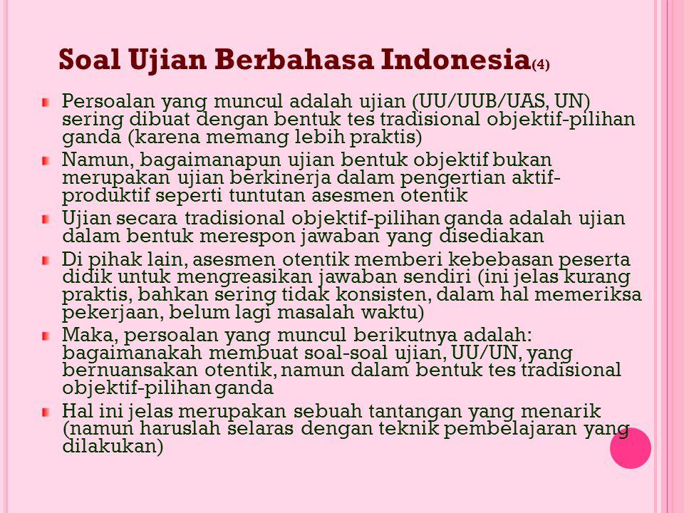 Ujian Berbahasa Indonesia (3 ) Dalam proses itulah penilaian kompetensi mempergunakan bahasa (ber-BI) sebagai sarana berkomunikasi, dan bukan tes baha