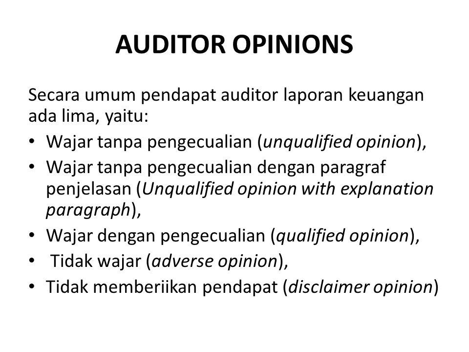 AUDITOR OPINIONS Secara umum pendapat auditor laporan keuangan ada lima, yaitu: Wajar tanpa pengecualian (unqualified opinion), Wajar tanpa pengecuali