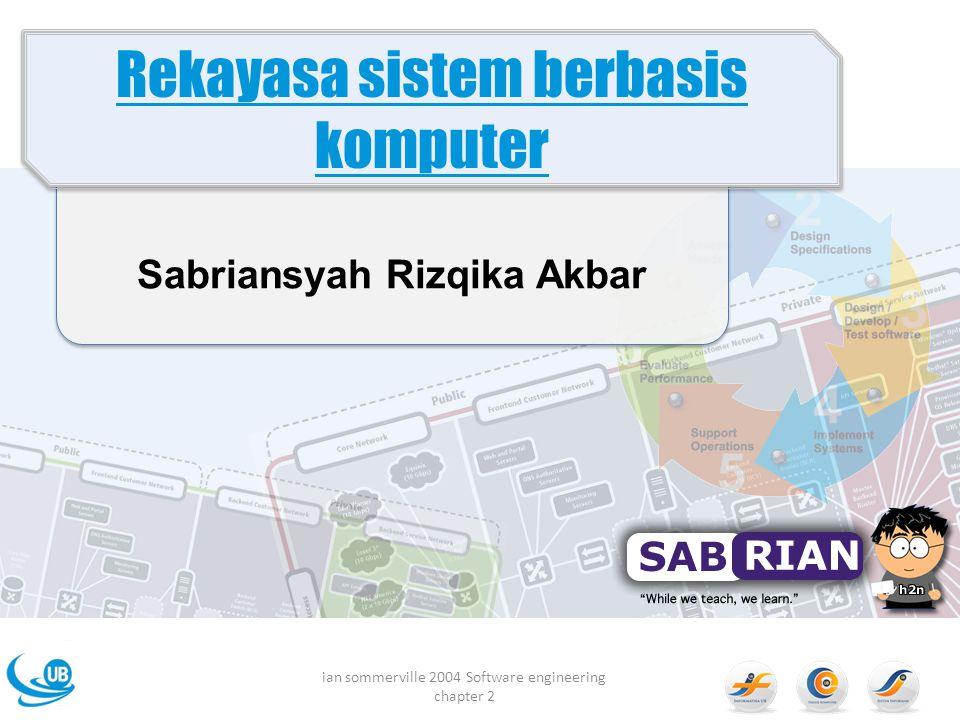 Sabriansyah Rizqika Akbar www.twitter.com/hahan Sabrian@ub.ac.id 081328358088 ian sommerville 2004 Software engineering chapter 2