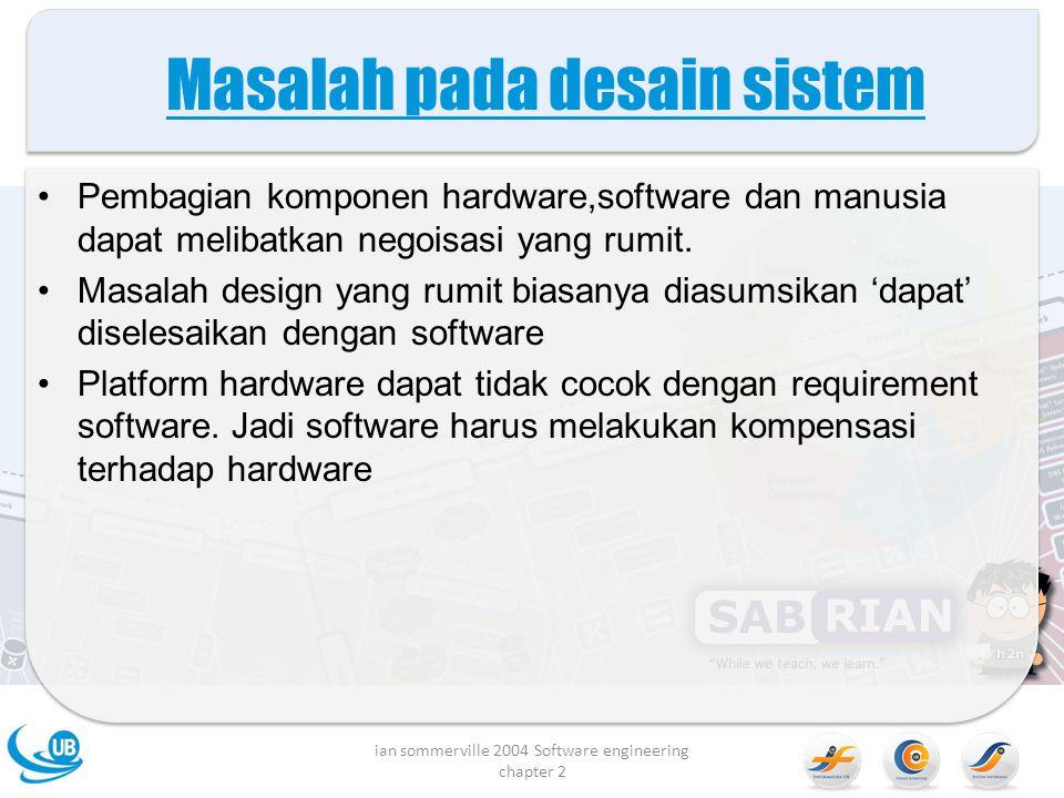 Masalah pada desain sistem Pembagian komponen hardware,software dan manusia dapat melibatkan negoisasi yang rumit.