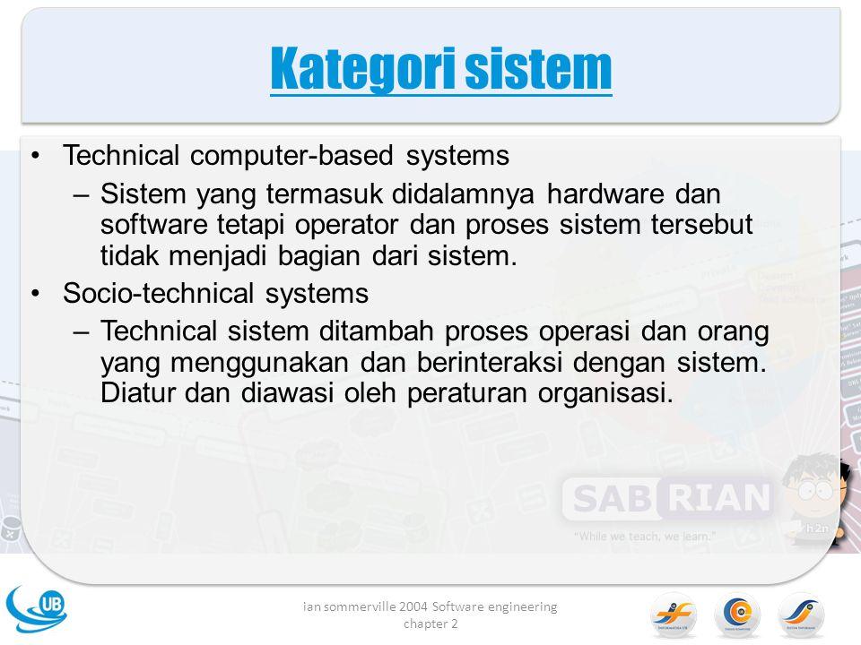 Kategori sistem Technical computer-based systems –Sistem yang termasuk didalamnya hardware dan software tetapi operator dan proses sistem tersebut tidak menjadi bagian dari sistem.