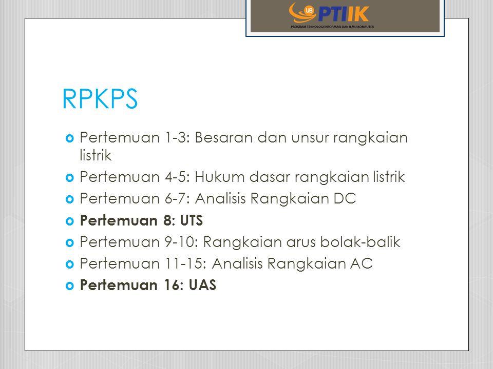 RPKPS  Pertemuan 1-3: Besaran dan unsur rangkaian listrik  Pertemuan 4-5: Hukum dasar rangkaian listrik  Pertemuan 6-7: Analisis Rangkaian DC  Per