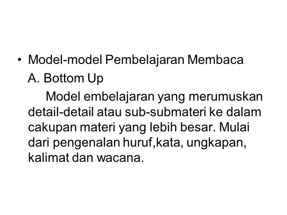 Model-model Pembelajaran Membaca A. Bottom Up Model embelajaran yang merumuskan detail-detail atau sub-submateri ke dalam cakupan materi yang lebih be