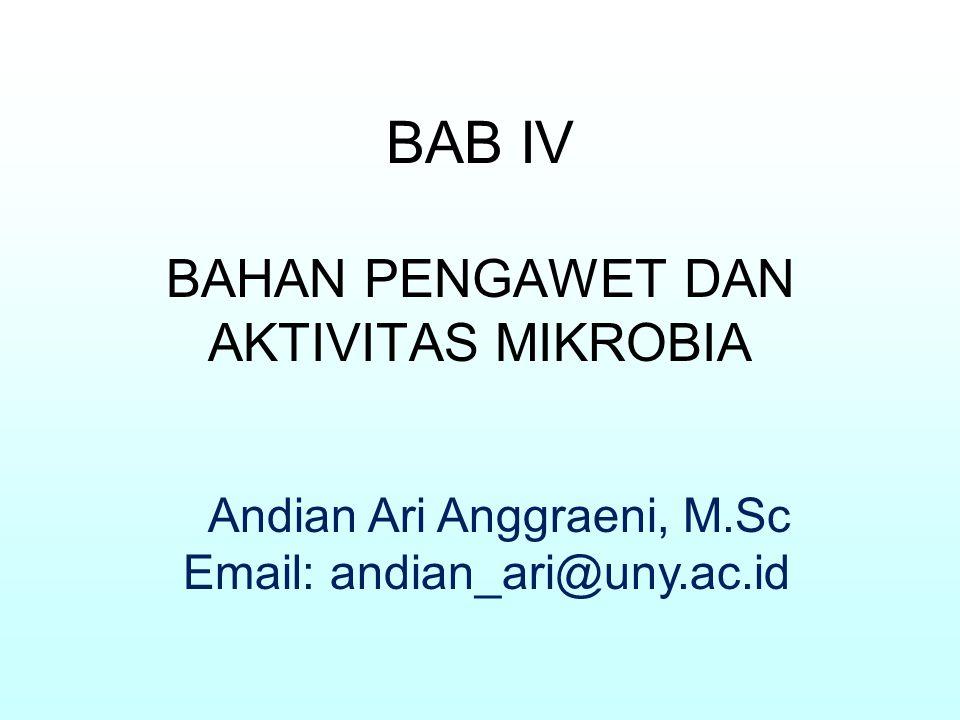 BAB IV BAHAN PENGAWET DAN AKTIVITAS MIKROBIA Andian Ari Anggraeni, M.Sc Email: andian_ari@uny.ac.id