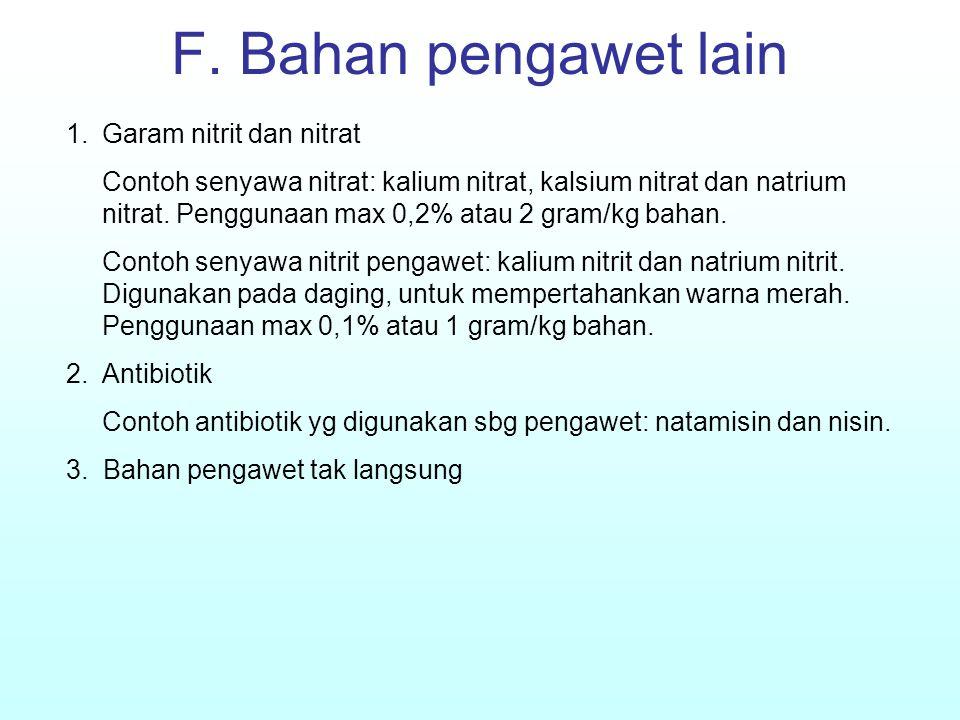 F. Bahan pengawet lain 1.Garam nitrit dan nitrat Contoh senyawa nitrat: kalium nitrat, kalsium nitrat dan natrium nitrat. Penggunaan max 0,2% atau 2 g
