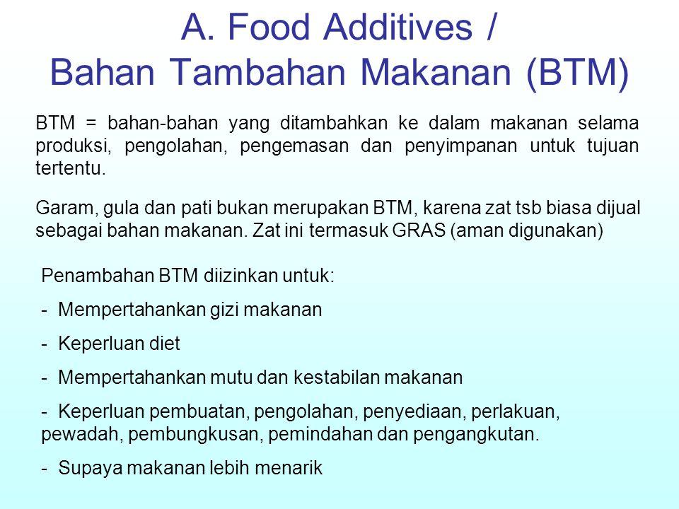 A. Food Additives / Bahan Tambahan Makanan (BTM) BTM = bahan-bahan yang ditambahkan ke dalam makanan selama produksi, pengolahan, pengemasan dan penyi