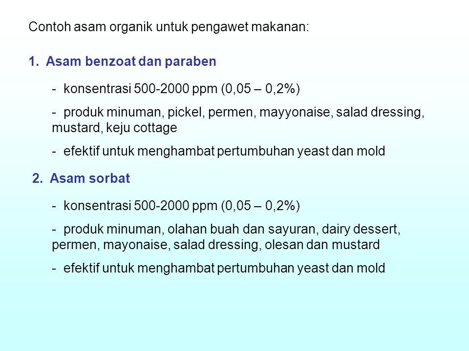 Contoh asam organik untuk pengawet makanan: 1. Asam benzoat dan paraben - konsentrasi 500-2000 ppm (0,05 – 0,2%) - produk minuman, pickel, permen, may
