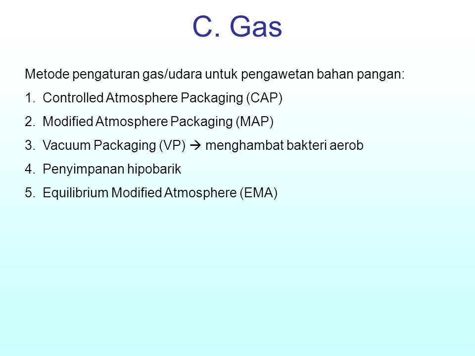 C. Gas Metode pengaturan gas/udara untuk pengawetan bahan pangan: 1.Controlled Atmosphere Packaging (CAP) 2.Modified Atmosphere Packaging (MAP) 3.Vacu