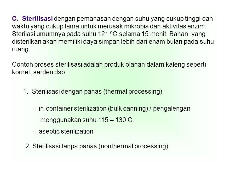 C. Sterilisasi dengan pemanasan dengan suhu yang cukup tinggi dan waktu yang cukup lama untuk merusak mikrobia dan aktivitas enzim. Sterilasi umumnya