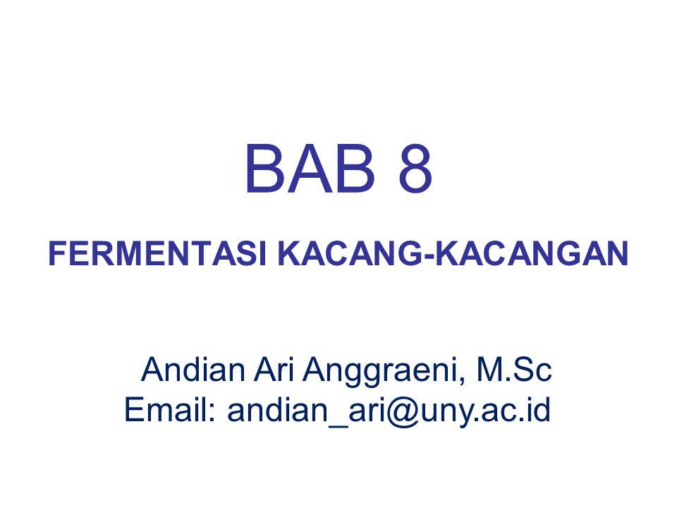 BAB 8 FERMENTASI KACANG-KACANGAN Andian Ari Anggraeni, M.Sc Email: andian_ari@uny.ac.id
