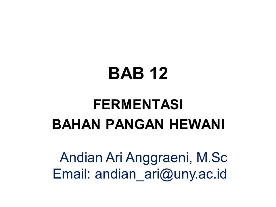 BAB 12 FERMENTASI BAHAN PANGAN HEWANI Andian Ari Anggraeni, M.Sc Email: andian_ari@uny.ac.id